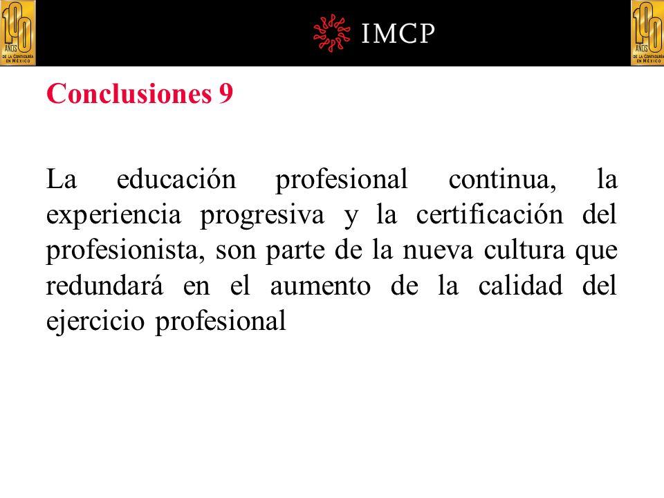 Conclusiones 9 La educación profesional continua, la experiencia progresiva y la certificación del profesionista, son parte de la nueva cultura que re