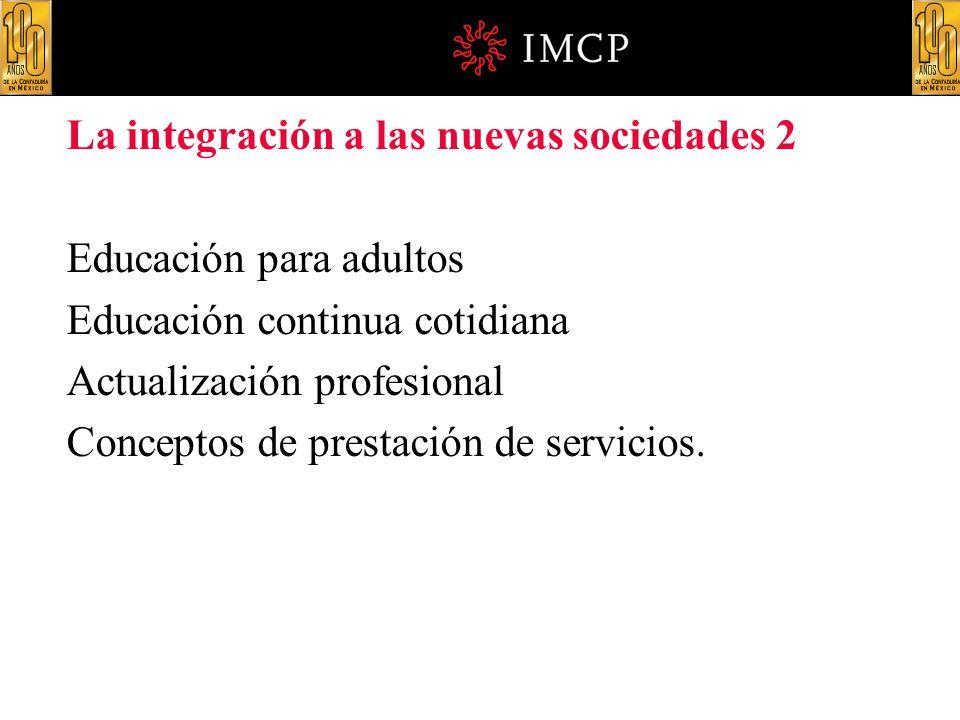 La integración a las nuevas sociedades 2 Educación para adultos Educación continua cotidiana Actualización profesional Conceptos de prestación de serv