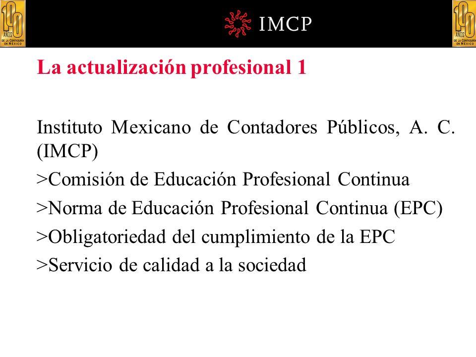 La actualización profesional 1 Instituto Mexicano de Contadores Públicos, A. C. (IMCP) >Comisión de Educación Profesional Continua >Norma de Educación