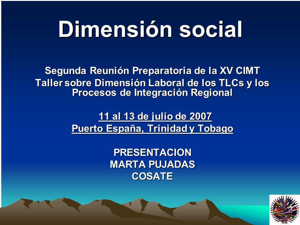Dimensión social Segunda Reunión Preparatoria de la XV CIMT Taller sobre Dimensión Laboral de los TLCs y los Procesos de Integración Regional 11 al 13