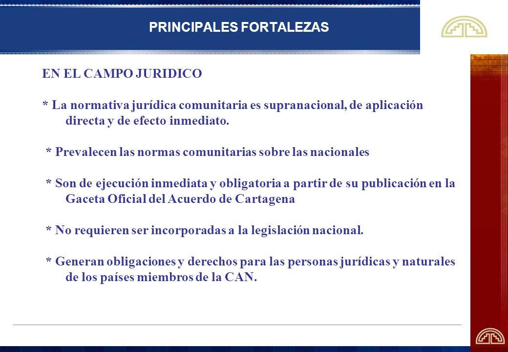 PRINCIPALES FORTALEZAS EN EL CAMPO JURIDICO * La normativa jurídica comunitaria es supranacional, de aplicación directa y de efecto inmediato. * Preva
