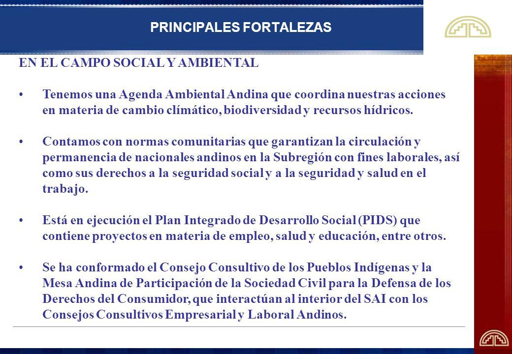 PRINCIPALES FORTALEZAS EN EL CAMPO SOCIAL Y AMBIENTAL Tenemos una Agenda Ambiental Andina que coordina nuestras acciones en materia de cambio clímátic