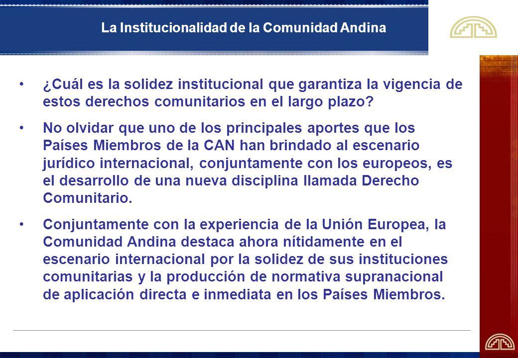 La Institucionalidad de la Comunidad Andina ¿Cuál es la solidez institucional que garantiza la vigencia de estos derechos comunitarios en el largo pla