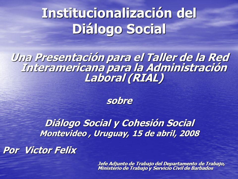 Institucionalización del Diálogo Social Una Presentación para el Taller de la Red Interamericana para la Administración Laboral (RIAL) sobre Diálogo S