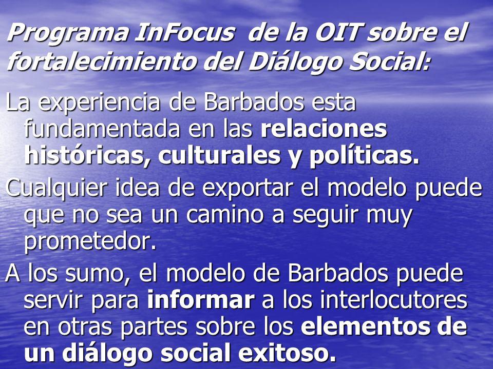 Programa InFocus de la OIT sobre el fortalecimiento del Diálogo Social : La experiencia de Barbados esta fundamentada en las relaciones históricas, cu