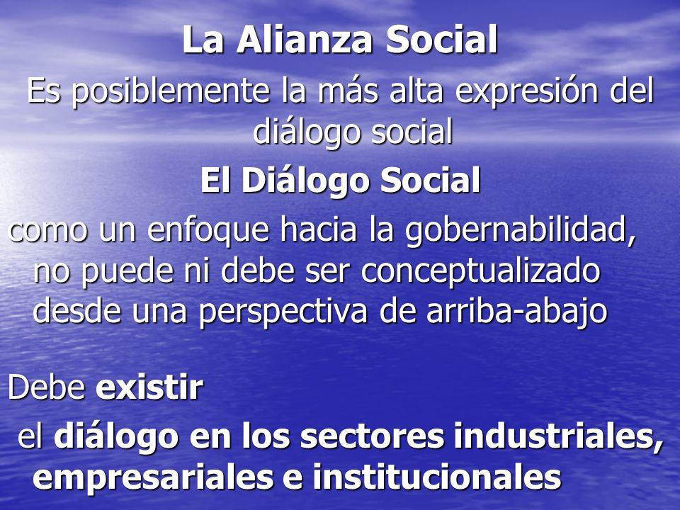 La Alianza Social Es posiblemente la más alta expresión del diálogo social El Diálogo Social como un enfoque hacia la gobernabilidad, no puede ni debe