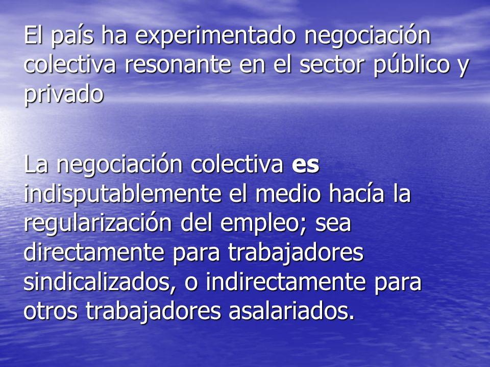 El país ha experimentado negociación colectiva resonante en el sector público y privado La negociación colectiva es indisputablemente el medio hacía l