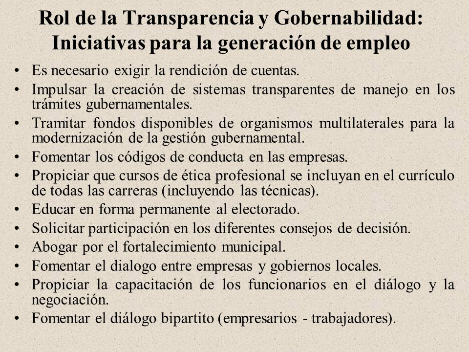 Rol de la Transparencia y Gobernabilidad: Iniciativas para la generación de empleo Es necesario exigir la rendición de cuentas.