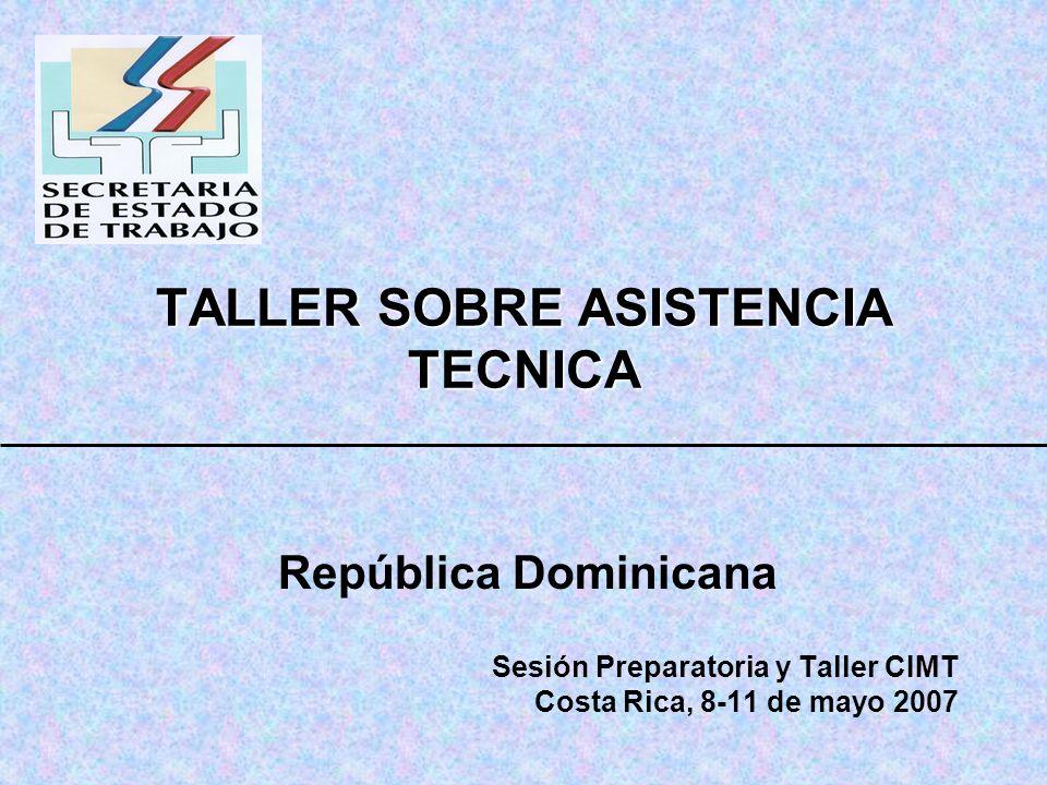 TALLER SOBRE ASISTENCIA TECNICA República Dominicana Sesión Preparatoria y Taller CIMT Costa Rica, 8-11 de mayo 2007