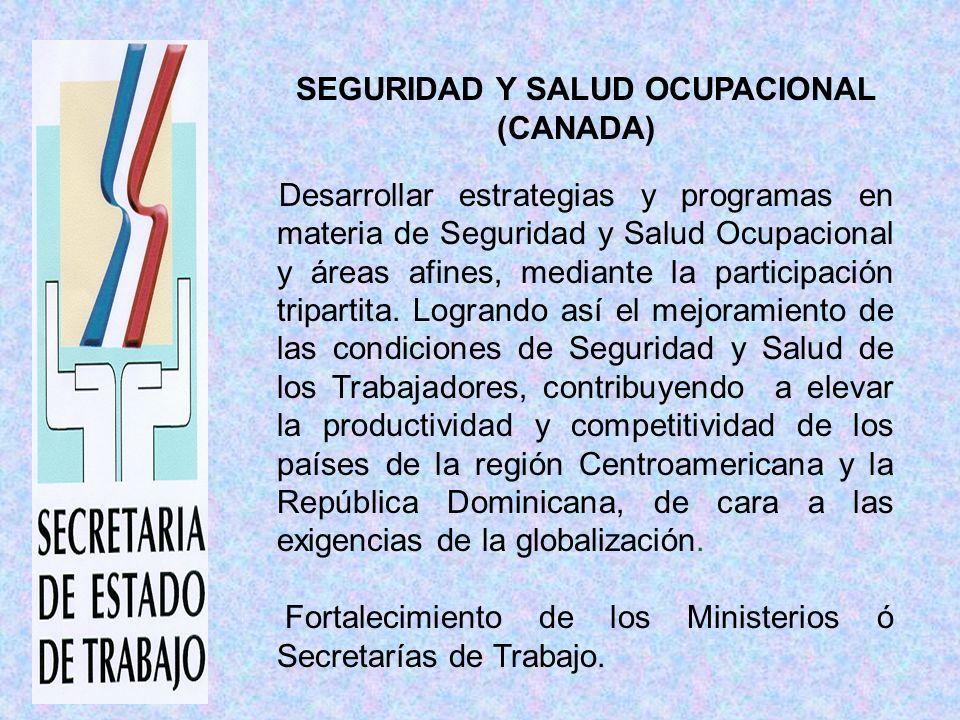 SEGURIDAD Y SALUD OCUPACIONAL (CANADA) Desarrollar estrategias y programas en materia de Seguridad y Salud Ocupacional y áreas afines, mediante la participación tripartita.