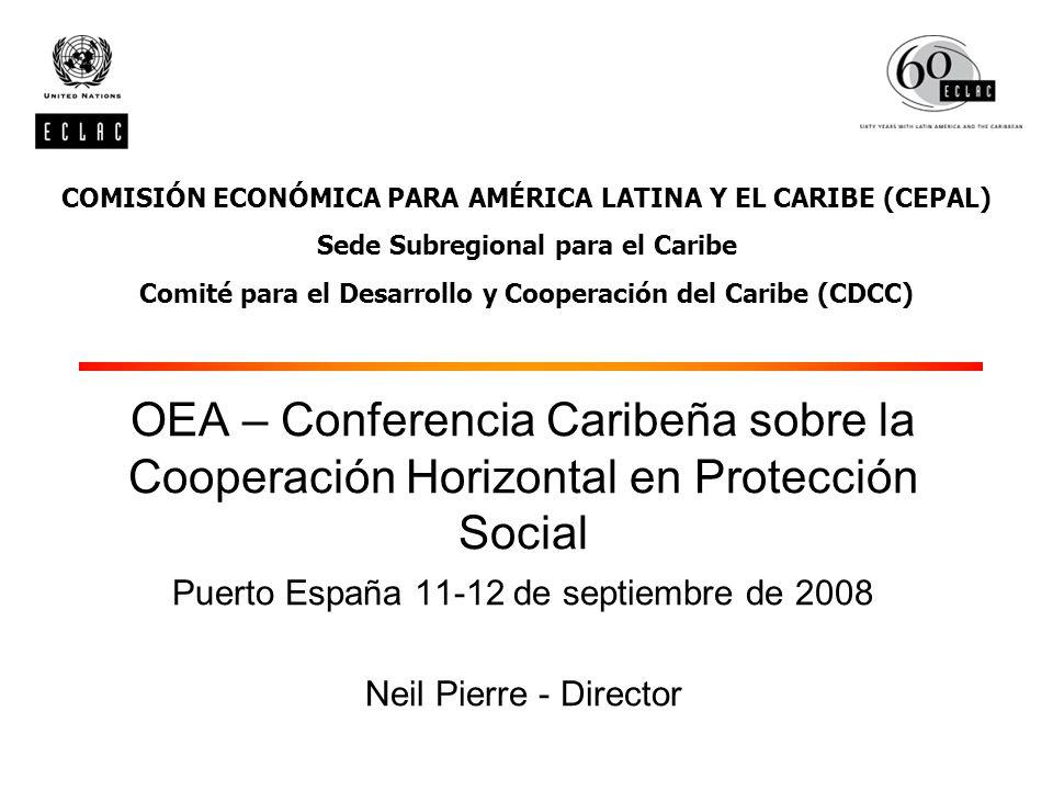 OEA – Conferencia Caribeña sobre la Cooperación Horizontal en Protección Social Puerto España 11-12 de septiembre de 2008 Neil Pierre - Director COMIS