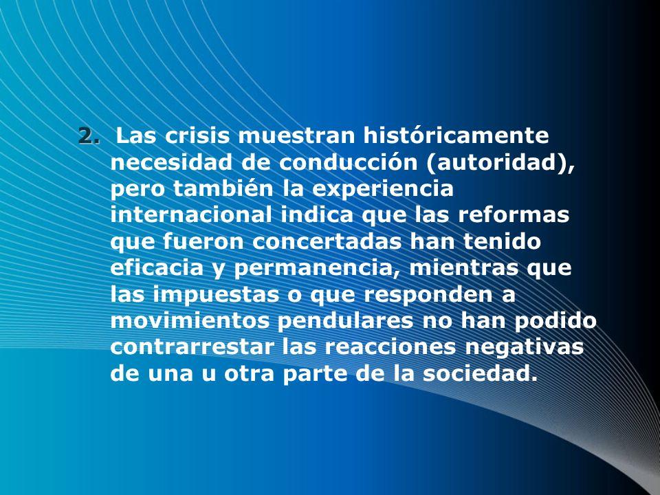 2. 2. Las crisis muestran históricamente necesidad de conducción (autoridad), pero también la experiencia internacional indica que las reformas que fu