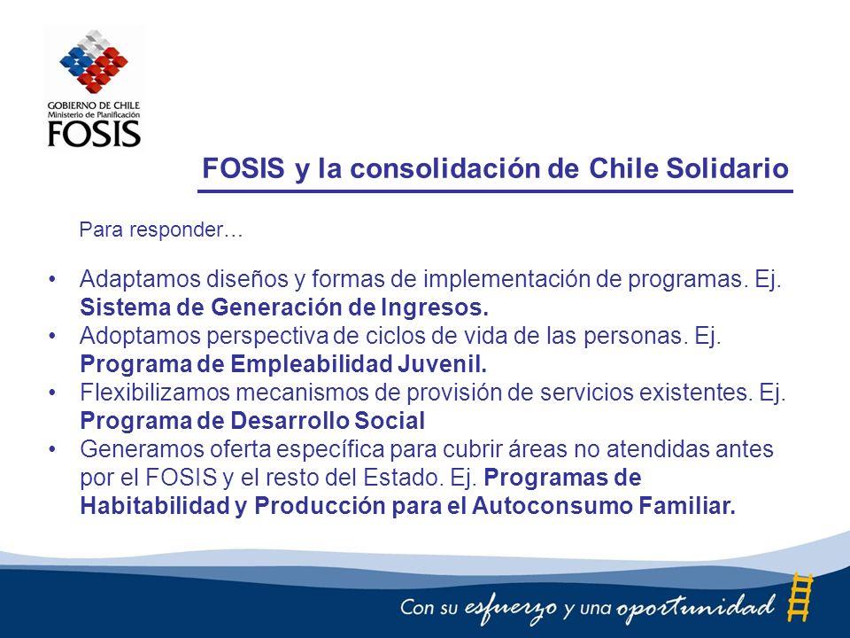 FOSIS y la consolidación de Chile Solidario Adaptamos diseños y formas de implementación de programas.