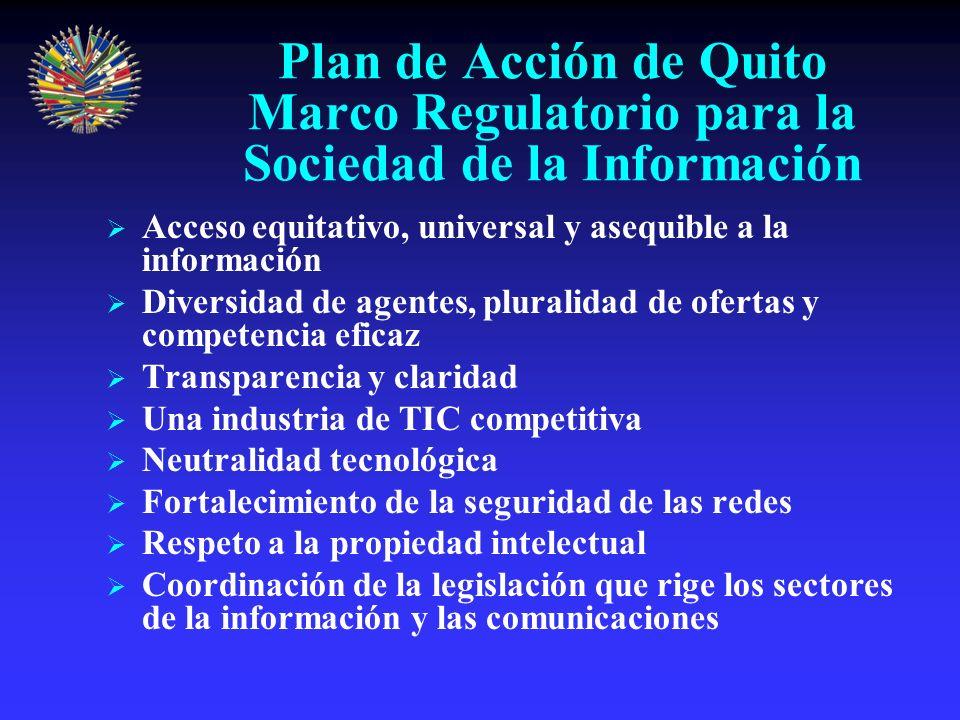 Plan de Acción de Quito Infraestructura de TIC Establecer una Estrategia de Infraestructura para la conectividad de corto, mediano y largo plazo Definir un Plan Nacional de acceso universal a las TIC Racionalizar los costos de conectividad Considerar mecanismos para lograr tarifas de telecomunicaciones asequibles a todos los estratos sociales de la población Promover la capacitación de RH especializados en las disciplinas tecnológicas relacionadas con la infraestructura de TIC