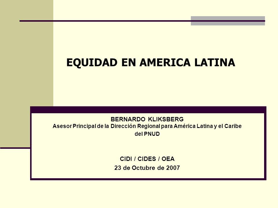 EQUIDAD EN AMERICA LATINA BERNARDO KLIKSBERG Asesor Principal de la Dirección Regional para América Latina y el Caribe del PNUD CIDI / CIDES / OEA 23