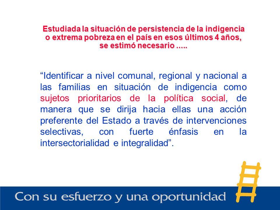 Identificar a nivel comunal, regional y nacional a las familias en situación de indigencia como sujetos prioritarios de la política social, de manera
