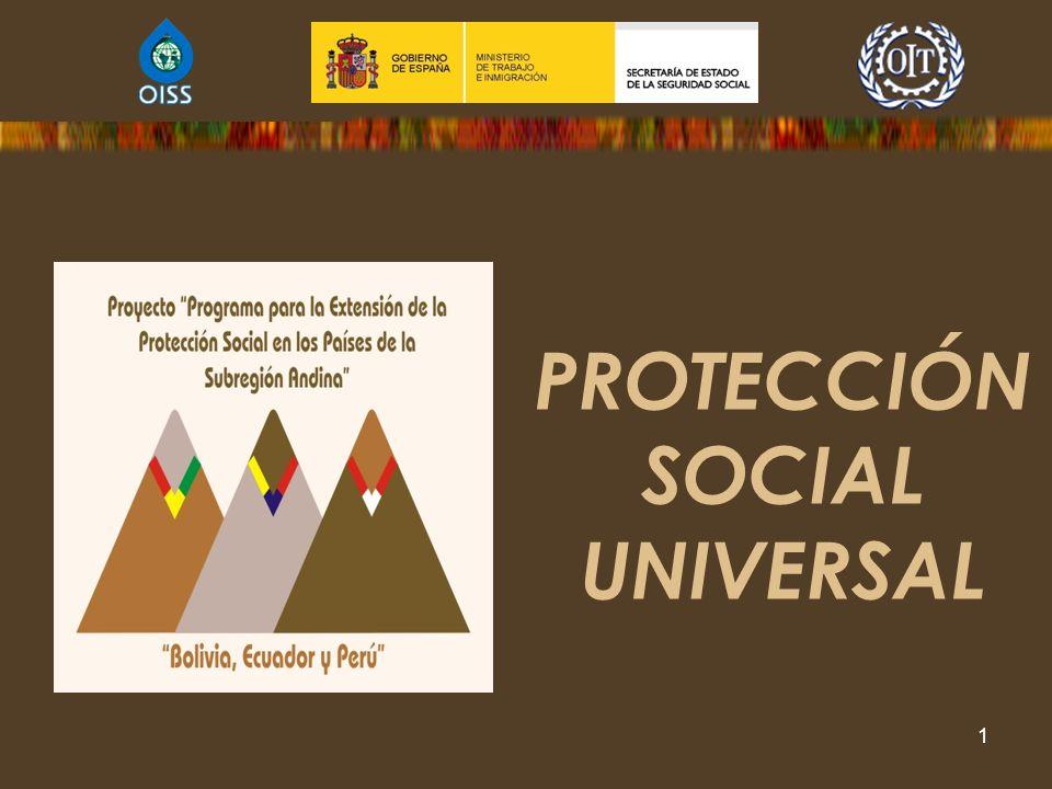 Programa para la Extensión de la Protección Social en los Países de la Subregión Andina, Bolivia, Ecuador y Perú 2009 - 2011 1 PROTECCIÓN SOCIAL UNIVE