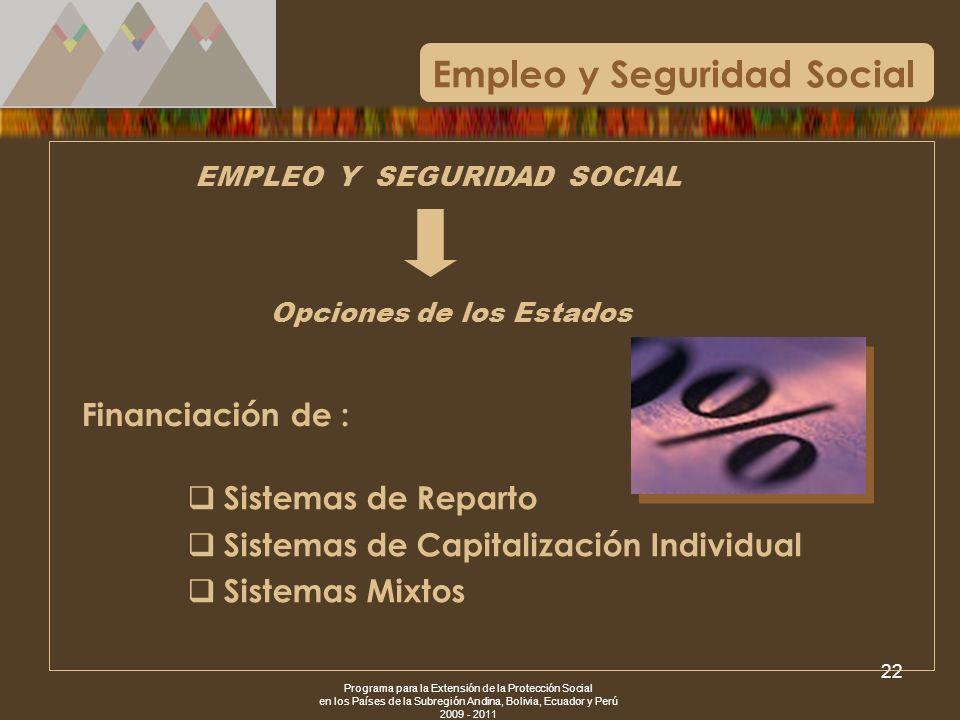 Programa para la Extensión de la Protección Social en los Países de la Subregión Andina, Bolivia, Ecuador y Perú 2009 - 2011 22 Empleo y Seguridad Soc