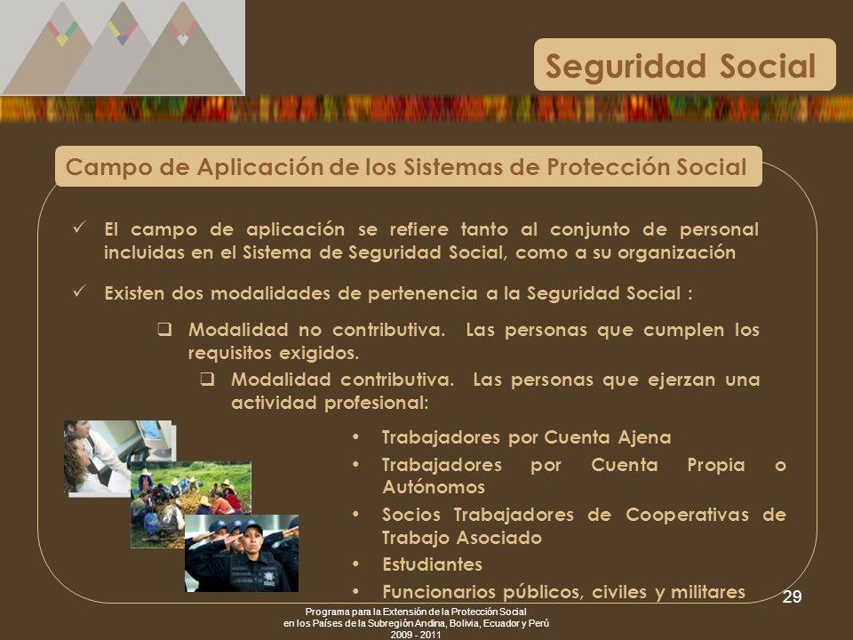 Programa para la Extensión de la Protección Social en los Países de la Subregión Andina, Bolivia, Ecuador y Perú 2009 - 2011 29 Campo de Aplicación de