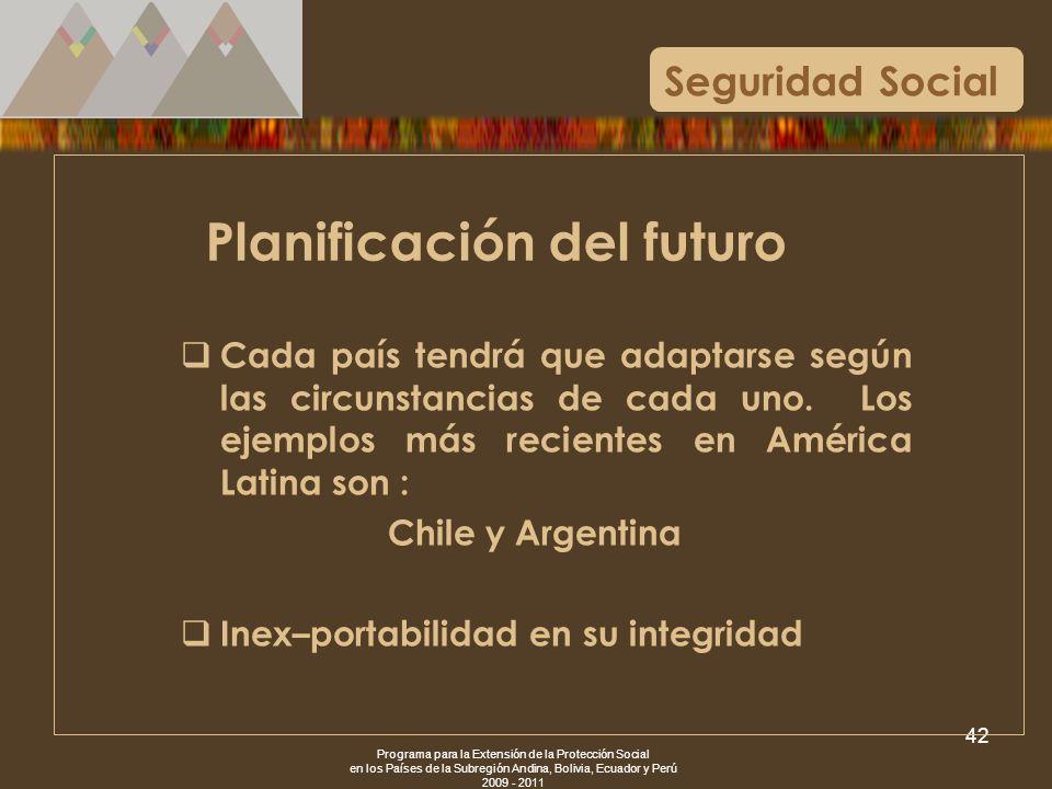 Programa para la Extensión de la Protección Social en los Países de la Subregión Andina, Bolivia, Ecuador y Perú 2009 - 2011 42 Seguridad Social Plani