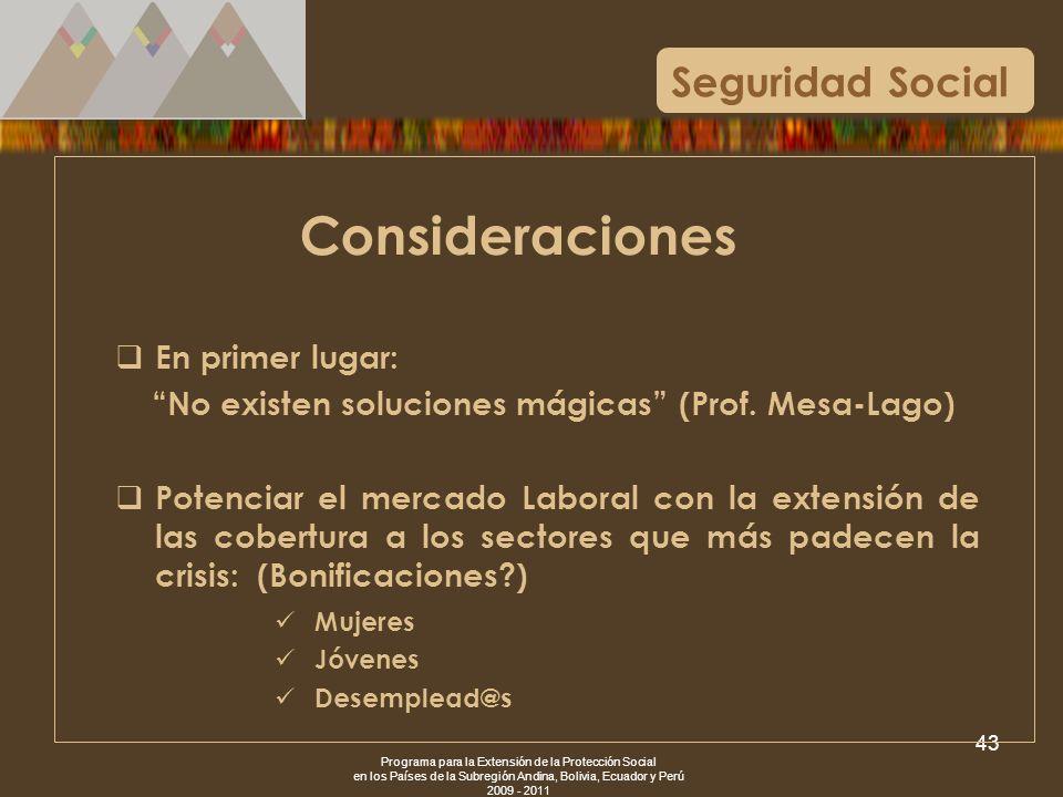 Programa para la Extensión de la Protección Social en los Países de la Subregión Andina, Bolivia, Ecuador y Perú 2009 - 2011 43 Seguridad Social Consi