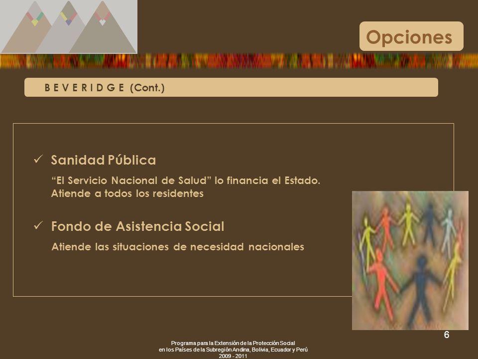 Programa para la Extensión de la Protección Social en los Países de la Subregión Andina, Bolivia, Ecuador y Perú 2009 - 2011 6 B E V E R I D G E (Cont