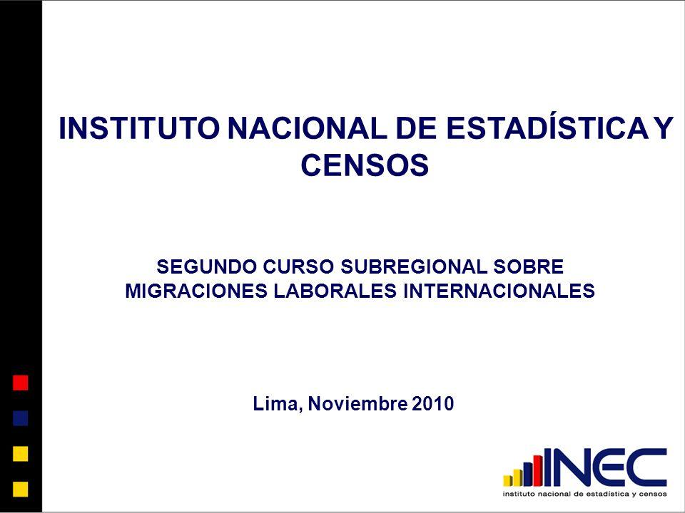 Lima, Noviembre 2010 SEGUNDO CURSO SUBREGIONAL SOBRE MIGRACIONES LABORALES INTERNACIONALES INSTITUTO NACIONAL DE ESTADÍSTICA Y CENSOS
