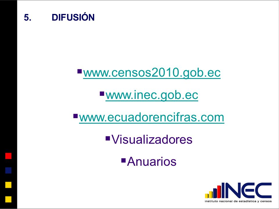 5.DIFUSIÓN www.censos2010.gob.ec www.inec.gob.ec www.ecuadorencifras.com Visualizadores Anuarios