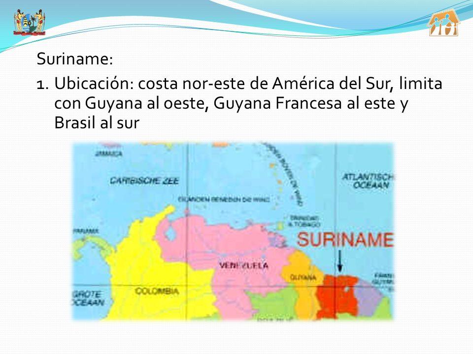 Suriname: 1.Ubicación: costa nor-este de América del Sur, limita con Guyana al oeste, Guyana Francesa al este y Brasil al sur
