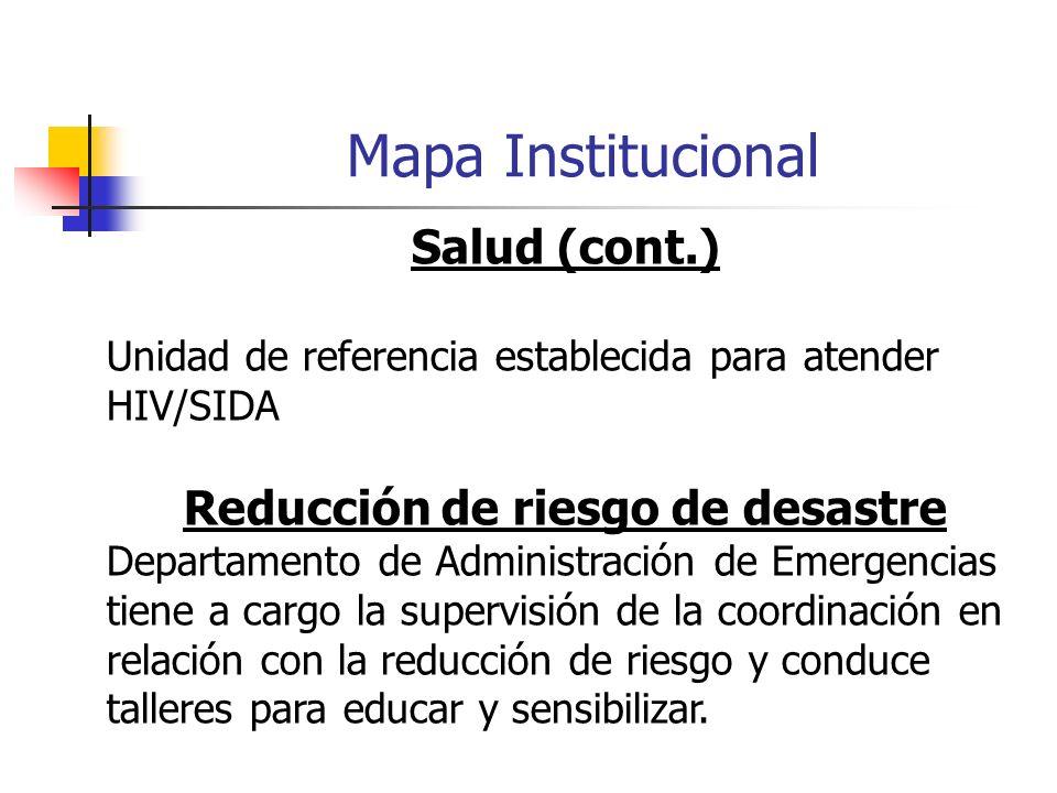 Mapa Institucional Salud (cont.) Unidad de referencia establecida para atender HIV/SIDA Reducción de riesgo de desastre Departamento de Administración