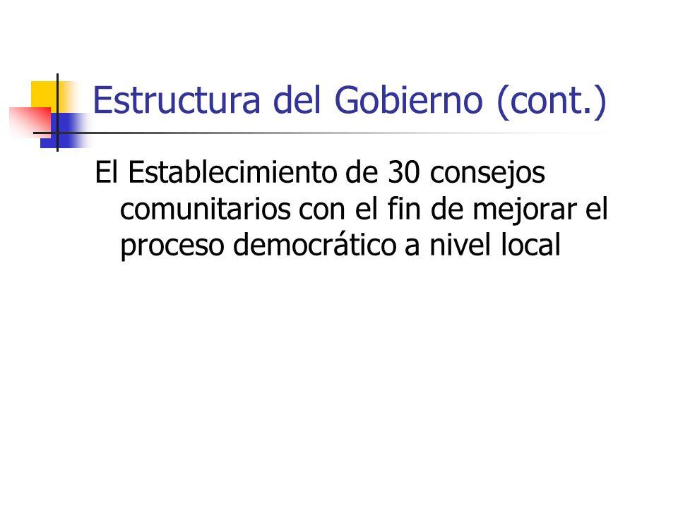 Estructura del Gobierno (cont.) El Establecimiento de 30 consejos comunitarios con el fin de mejorar el proceso democrático a nivel local