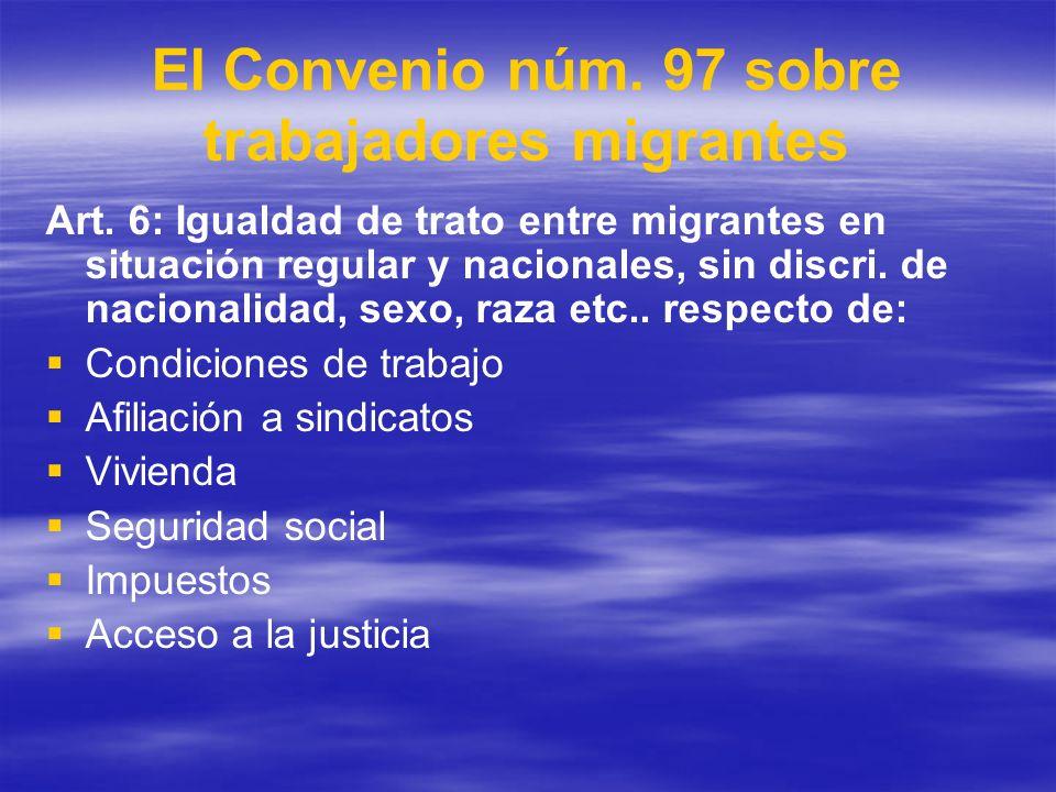 El Convenio núm. 97 sobre trabajadores migrantes Art. 6: Igualdad de trato entre migrantes en situación regular y nacionales, sin discri. de nacionali