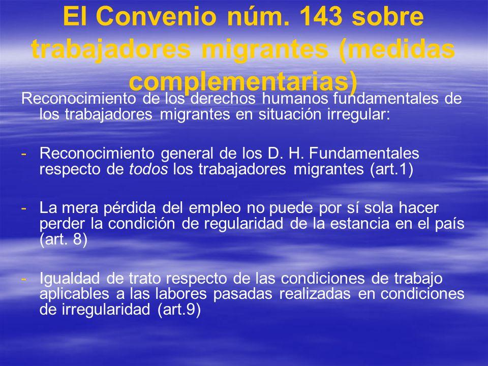 El Convenio núm. 143 sobre trabajadores migrantes (medidas complementarias) Reconocimiento de los derechos humanos fundamentales de los trabajadores m