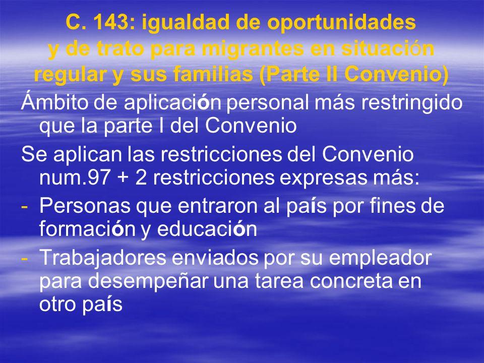 C. 143: igualdad de oportunidades y de trato para migrantes en situación regular y sus familias (Parte II Convenio) Ámbito de aplicación personal más