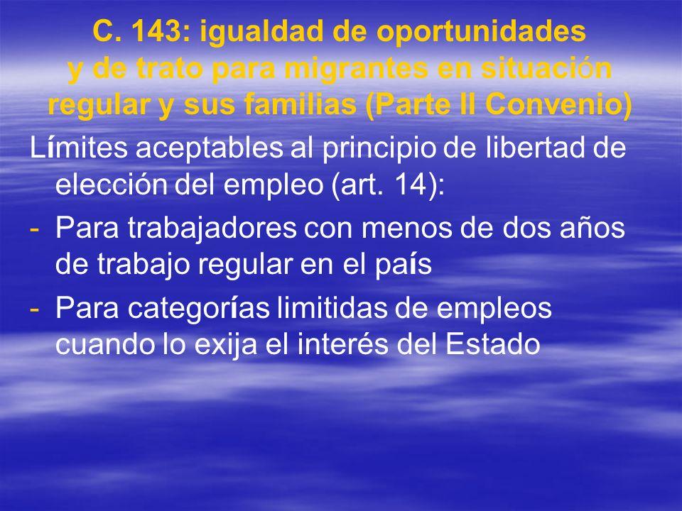 C. 143: igualdad de oportunidades y de trato para migrantes en situación regular y sus familias (Parte II Convenio) Límites aceptables al principio de