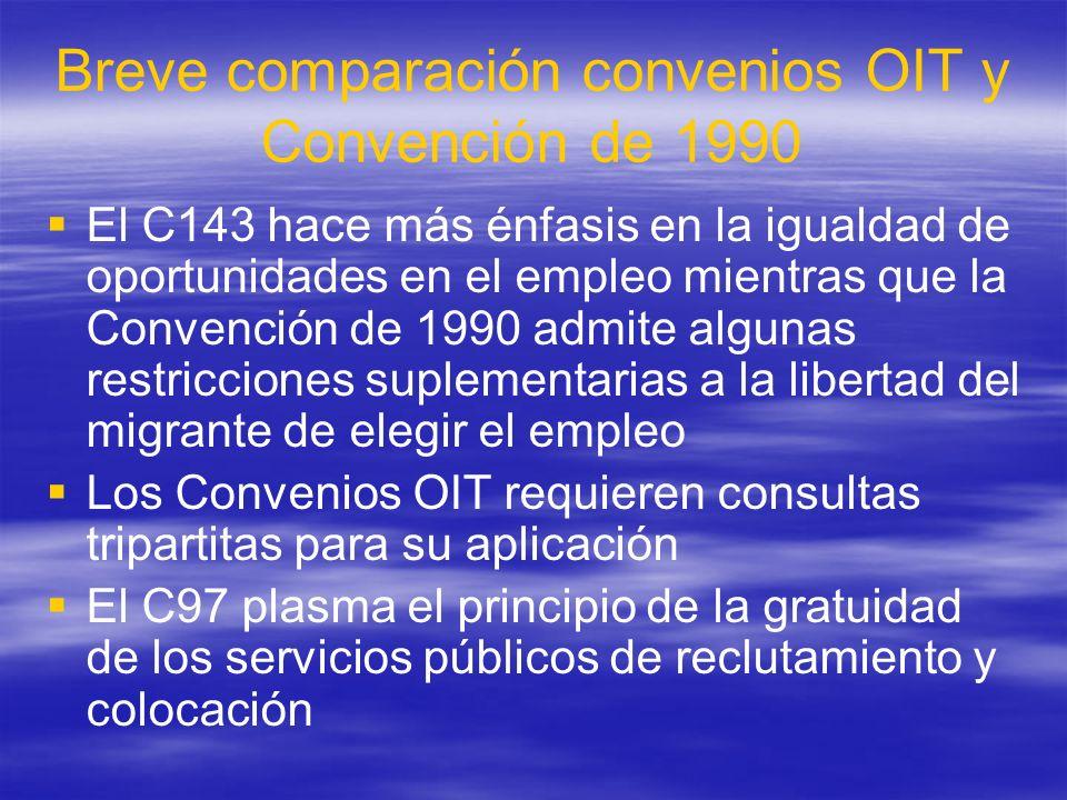 Breve comparación convenios OIT y Convención de 1990 El C143 hace más énfasis en la igualdad de oportunidades en el empleo mientras que la Convención
