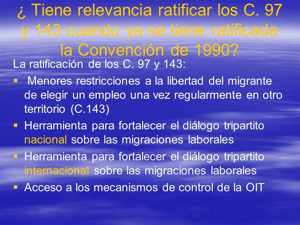 ¿ Tiene relevancia ratificar los C. 97 y 143 cuando ya se tiene ratificada la Convención de 1990? La ratificación de los C. 97 y 143: Menores restricc