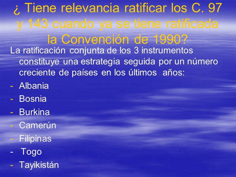 ¿ Tiene relevancia ratificar los C. 97 y 143 cuando ya se tiene ratificada la Convención de 1990? La ratificación conjunta de los 3 instrumentos const