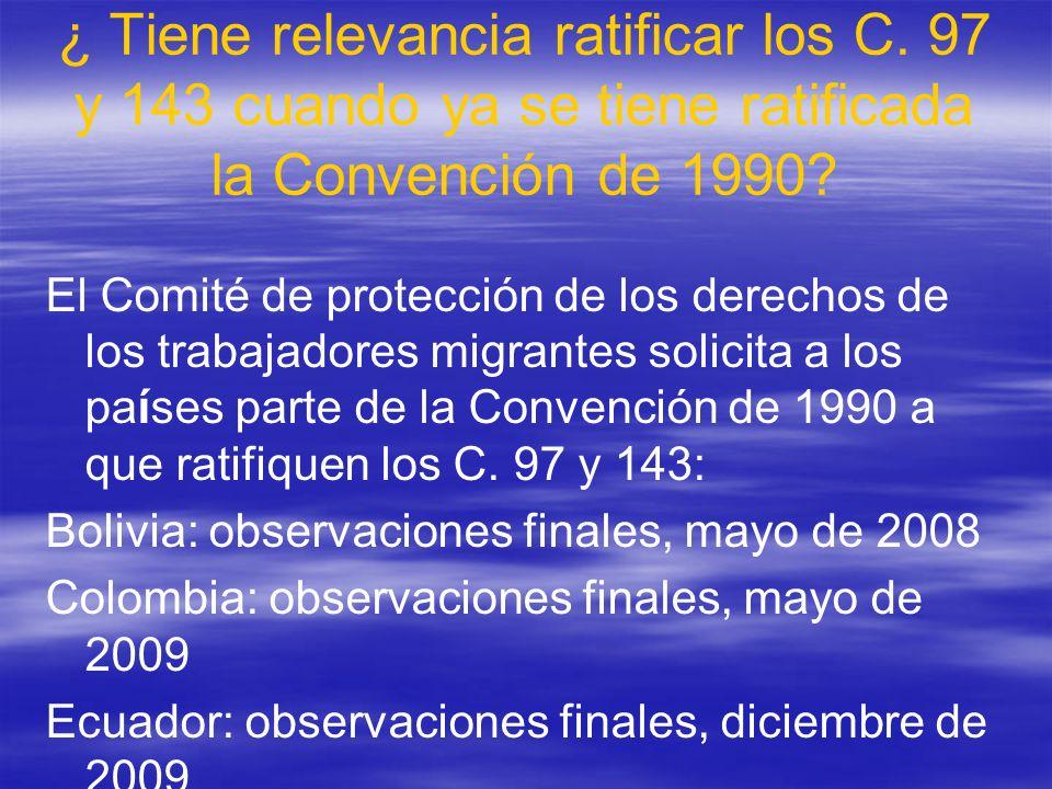 ¿ Tiene relevancia ratificar los C. 97 y 143 cuando ya se tiene ratificada la Convención de 1990? El Comité de protección de los derechos de los traba
