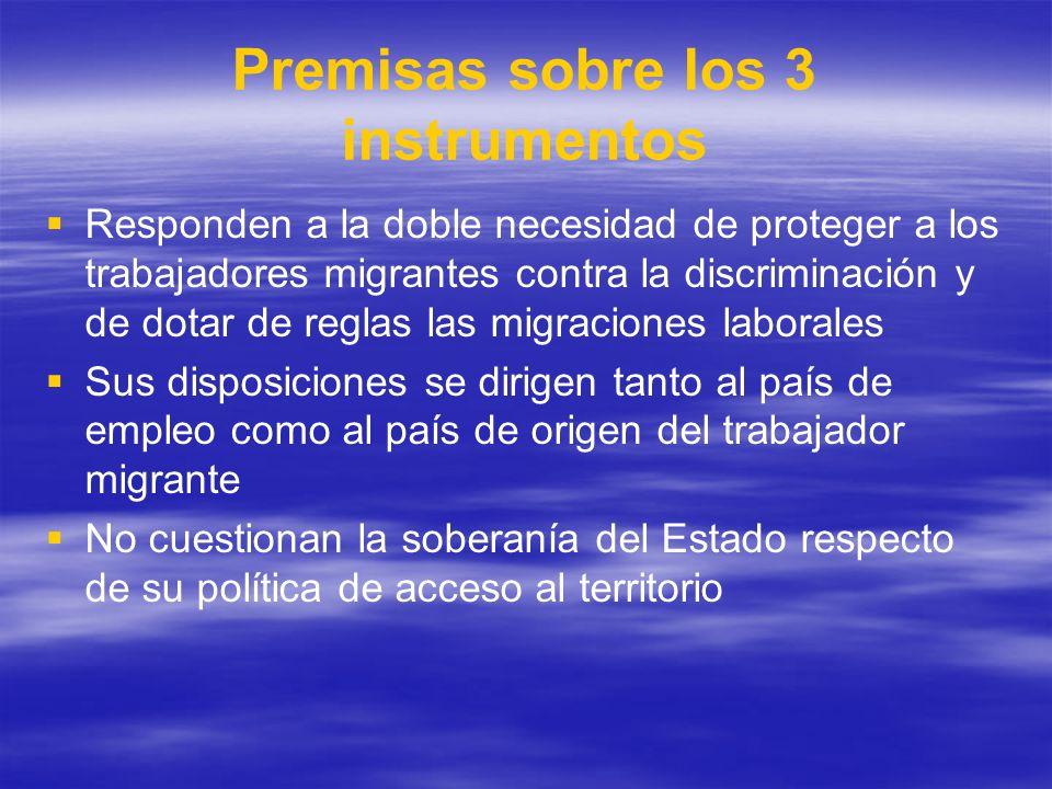 Premisas sobre los 3 instrumentos Responden a la doble necesidad de proteger a los trabajadores migrantes contra la discriminación y de dotar de regla