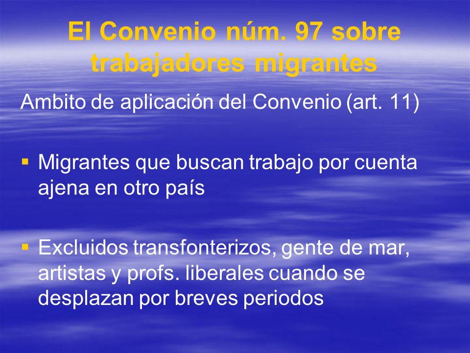 El Convenio núm. 97 sobre trabajadores migrantes Ambito de aplicación del Convenio (art. 11) Migrantes que buscan trabajo por cuenta ajena en otro paí