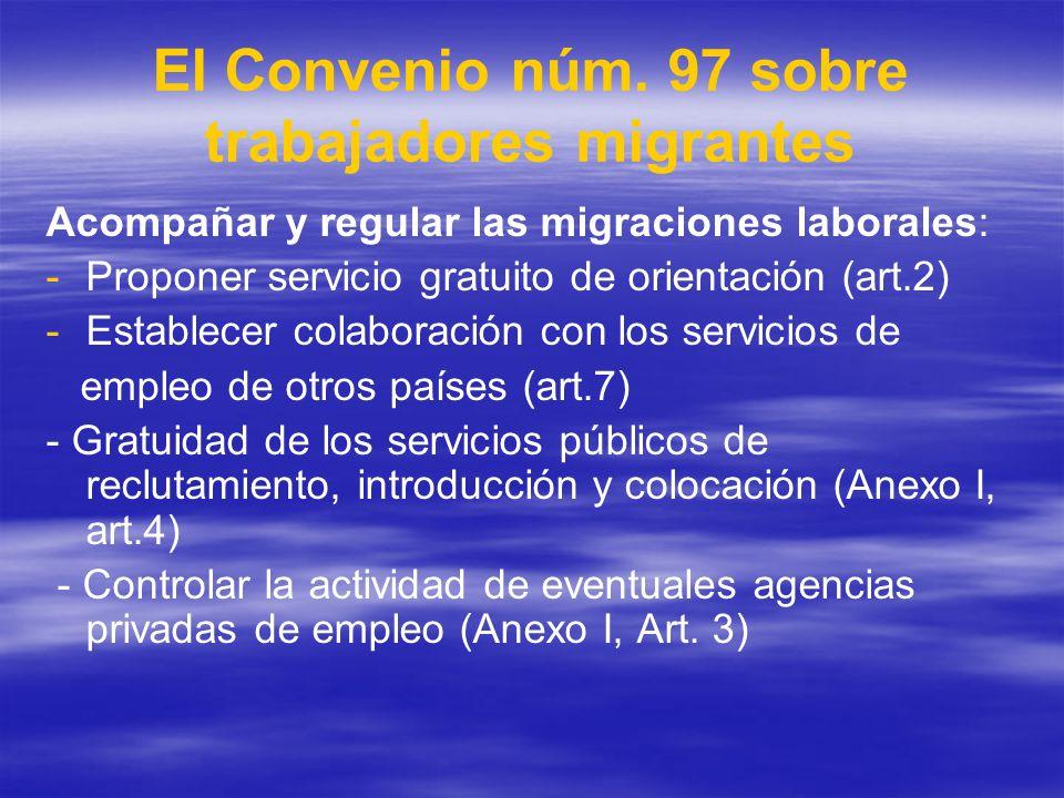 El Convenio núm. 97 sobre trabajadores migrantes Acompañar y regular las migraciones laborales: - -Proponer servicio gratuito de orientación (art.2) -