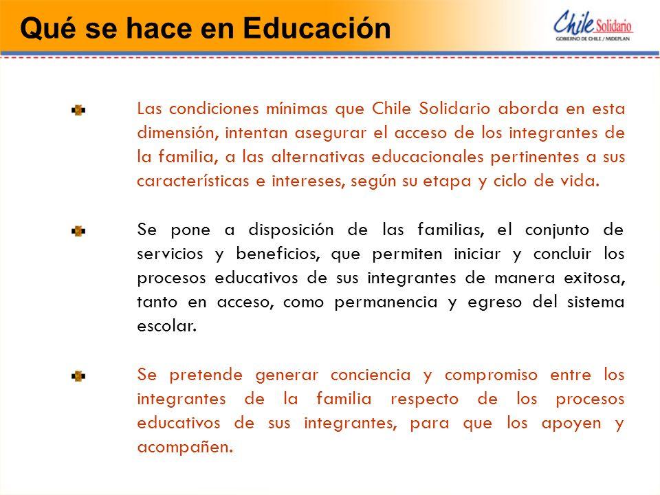 Qué se hace en Educación Las condiciones mínimas que Chile Solidario aborda en esta dimensión, intentan asegurar el acceso de los integrantes de la familia, a las alternativas educacionales pertinentes a sus características e intereses, según su etapa y ciclo de vida.
