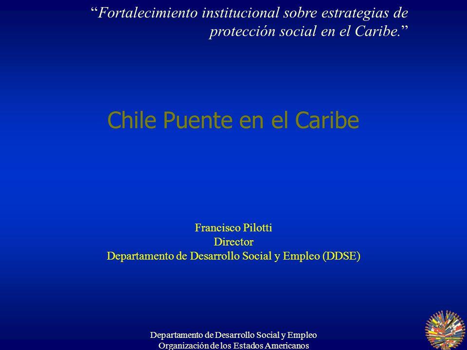 Departamento de Desarrollo Social y Empleo Organización de los Estados Americanos Chile Puente en el Caribe Francisco Pilotti Director Departamento de