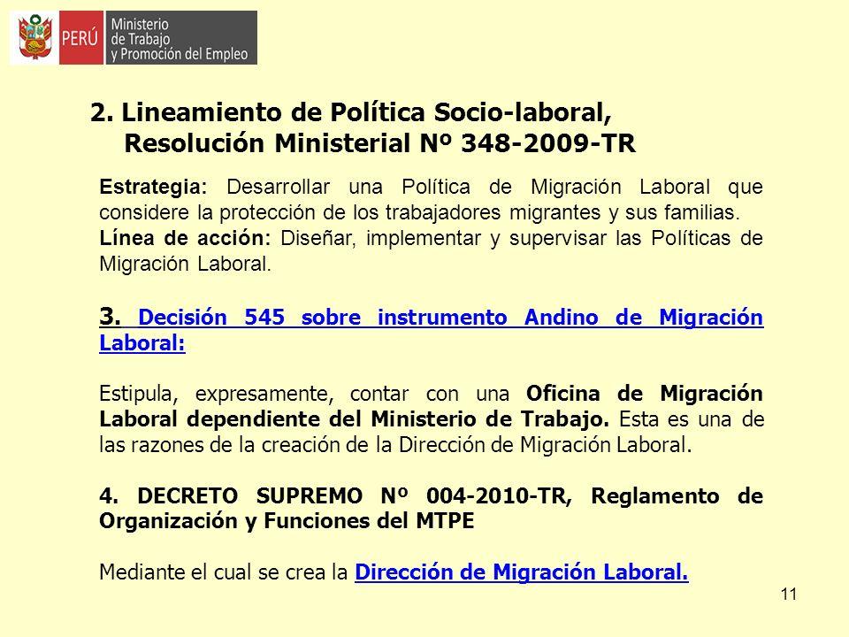11 2. Lineamiento de Política Socio-laboral, Resolución Ministerial Nº 348-2009-TR Estrategia: Desarrollar una Política de Migración Laboral que consi