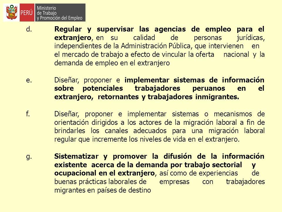 d. Regular y supervisar las agencias de empleo para el extranjero, en su calidad de personas jurídicas, independientes de la Administración Pública, q