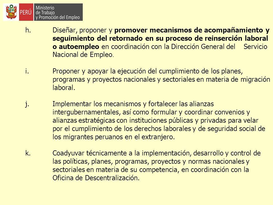 h. Diseñar, proponer y promover mecanismos de acompañamiento y seguimiento del retornado en su proceso de reinserción laboral o autoempleo en coordina