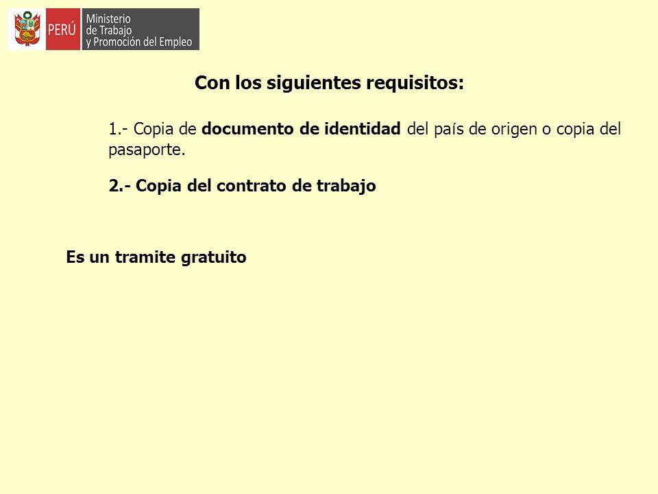 Con los siguientes requisitos: 1.- Copia de documento de identidad del pa í s de origen o copia del pasaporte. 2.- Copia del contrato de trabajo Es un