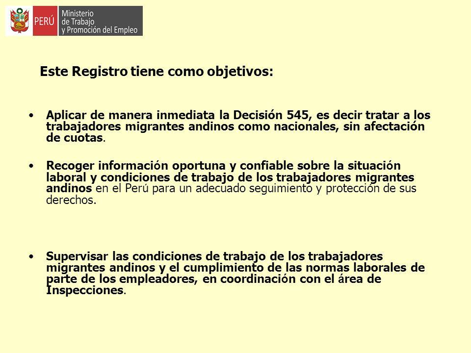 Este Registro tiene como objetivos: Aplicar de manera inmediata la Decisión 545, es decir tratar a los trabajadores migrantes andinos como nacionales,