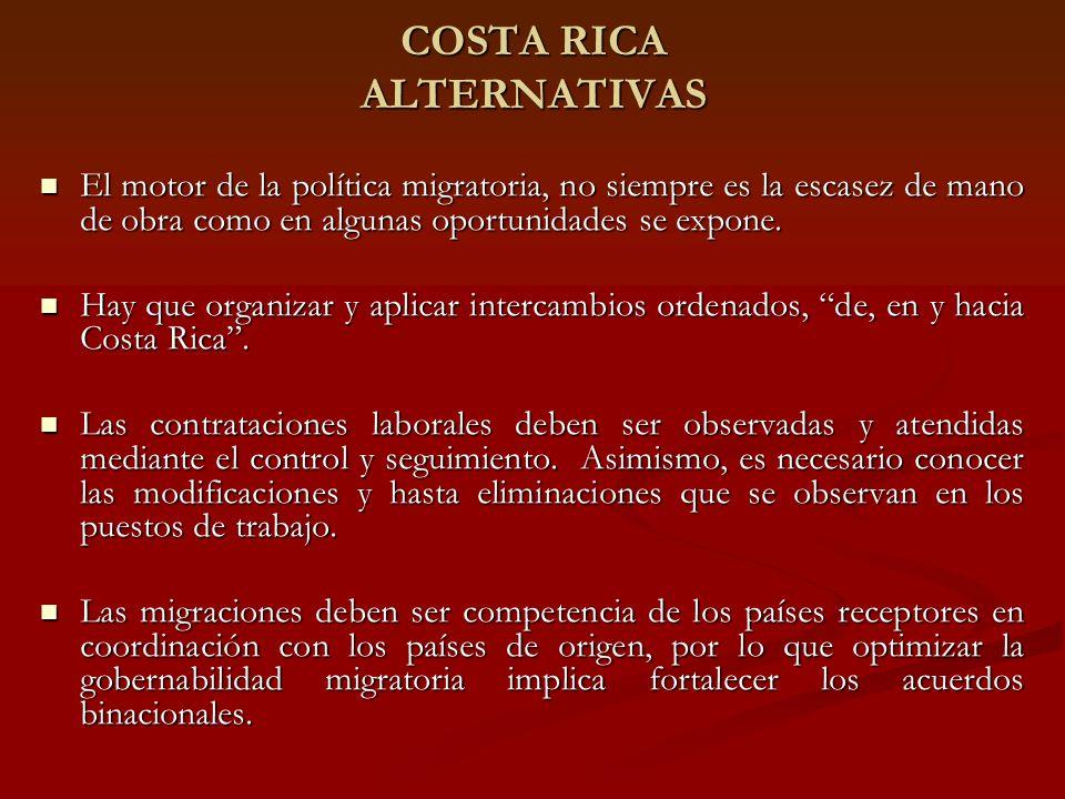 COSTA RICA ALTERNATIVAS El motor de la política migratoria, no siempre es la escasez de mano de obra como en algunas oportunidades se expone.